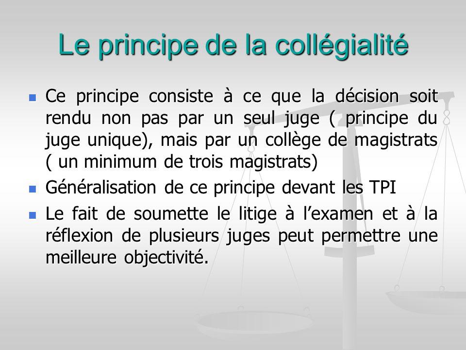 Le principe de la collégialité Ce principe consiste à ce que la décision soit rendu non pas par un seul juge ( principe du juge unique), mais par un c