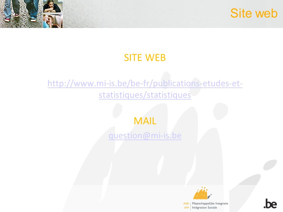 Site web SITE WEB http://www.mi-is.be/be-fr/publications-etudes-et- statistiques/statistiques MAIL question@mi-is.be