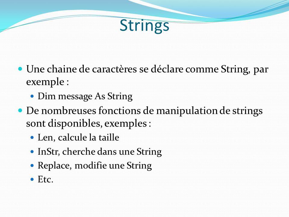 Strings Une chaine de caractères se déclare comme String, par exemple : Dim message As String De nombreuses fonctions de manipulation de strings sont