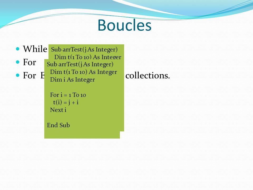 Boucles While For For Each, sutilise avec de collections. Sub arrTest(j As Integer) Dim t(1 To 10) As Integer Dim i As Integer i = 1 While i <= 10 t(i