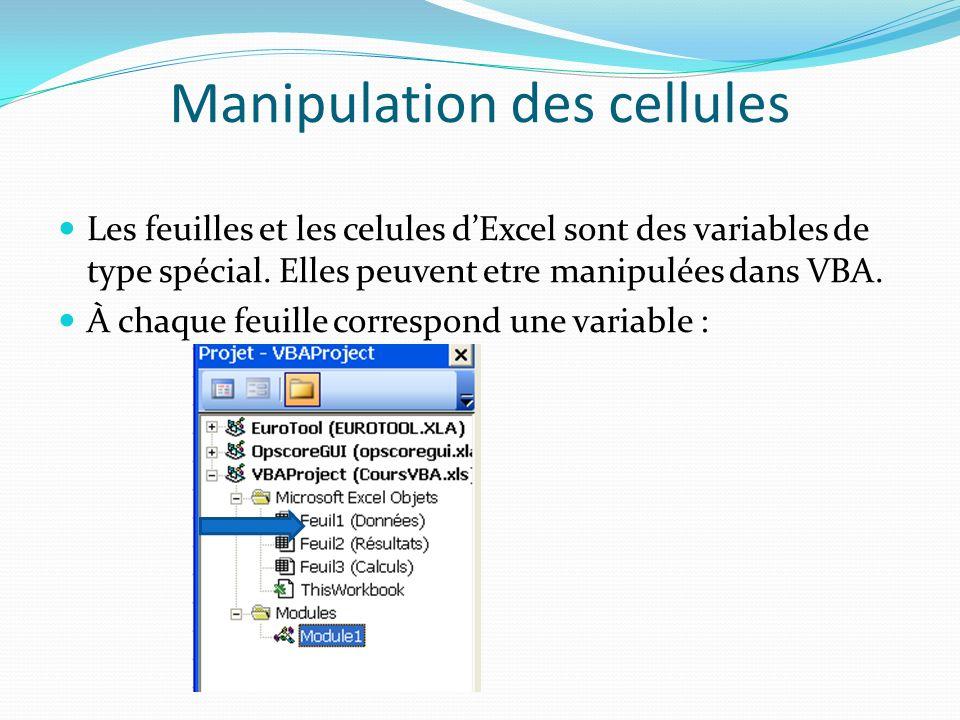 Manipulation des cellules Les feuilles et les celules dExcel sont des variables de type spécial. Elles peuvent etre manipulées dans VBA. À chaque feui