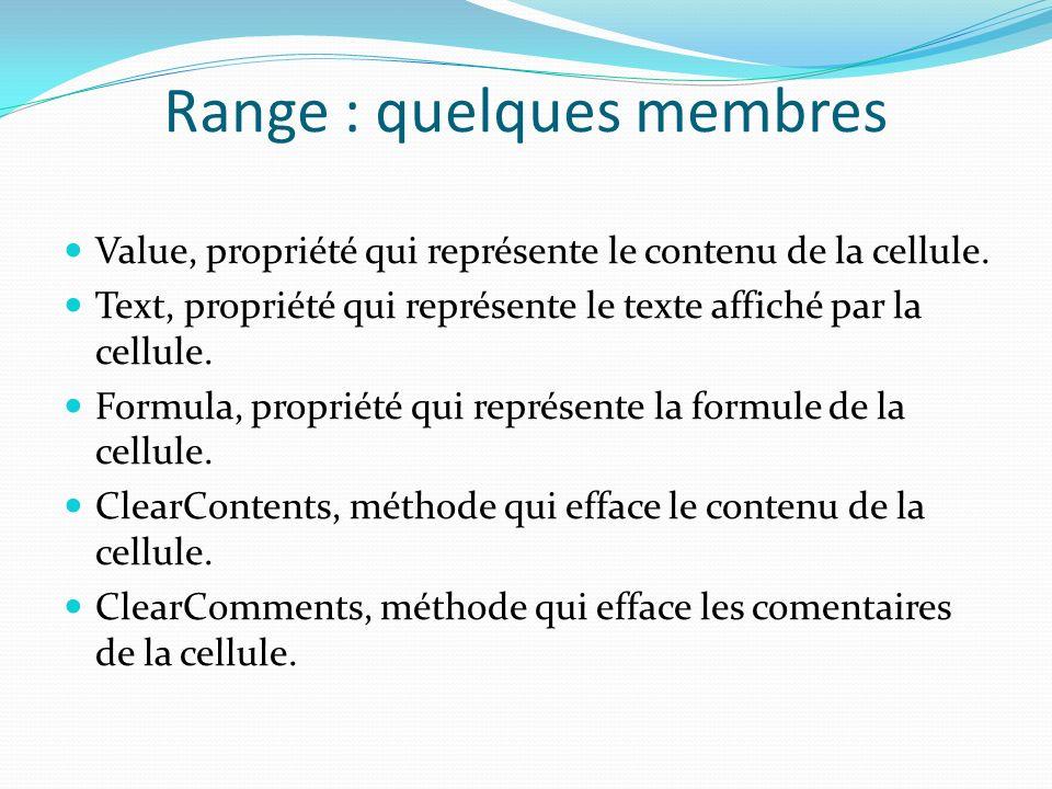 Range : quelques membres Value, propriété qui représente le contenu de la cellule. Text, propriété qui représente le texte affiché par la cellule. For