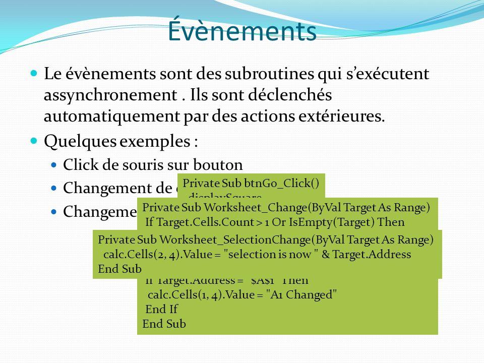 Évènements Le évènements sont des subroutines qui sexécutent assynchronement. Ils sont déclenchés automatiquement par des actions extérieures. Quelque