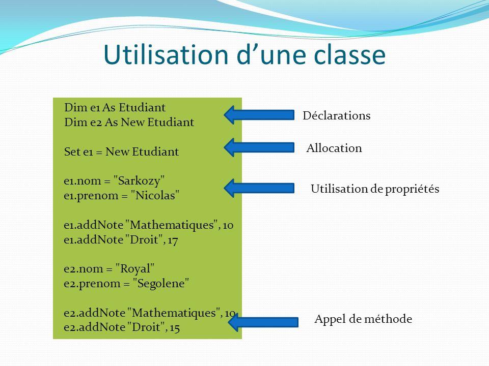 Utilisation dune classe Dim e1 As Etudiant Dim e2 As New Etudiant Set e1 = New Etudiant e1.nom =