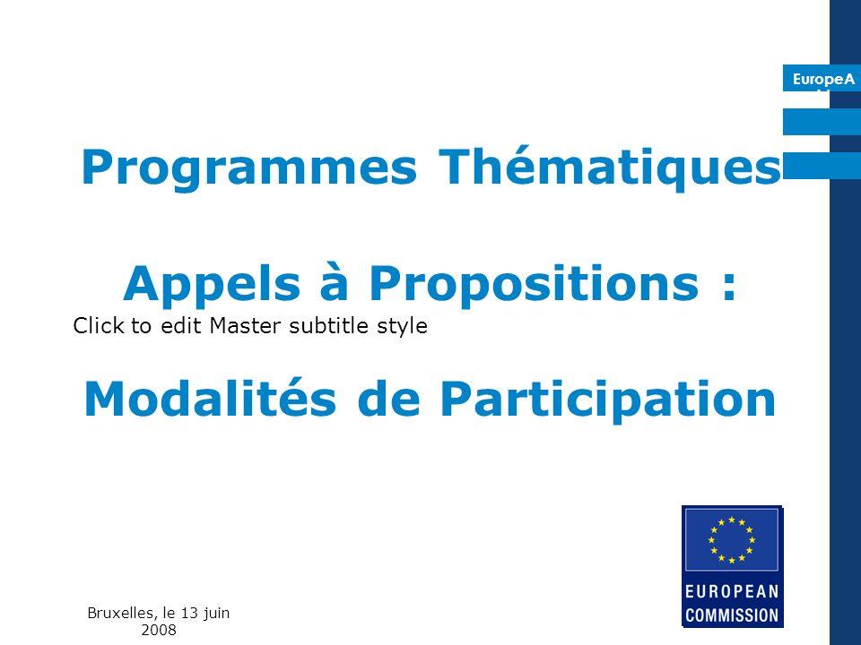 EuropeA id Click to edit Master subtitle style Programmes Thématiques Appels à Propositions : Modalités de Participation Bruxelles, le 13 juin 2008