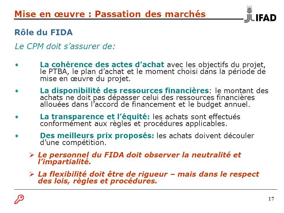 17 Le CPM doit sassurer de: La cohérence des actes dachat avec les objectifs du projet, le PTBA, le plan dachat et le moment choisi dans la période de mise en œuvre du projet.
