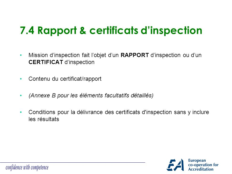 7.4 Rapport & certificats dinspection Mission dinspection fait lobjet dun RAPPORT dinspection ou dun CERTIFICAT dinspection Contenu du certificat/rapp