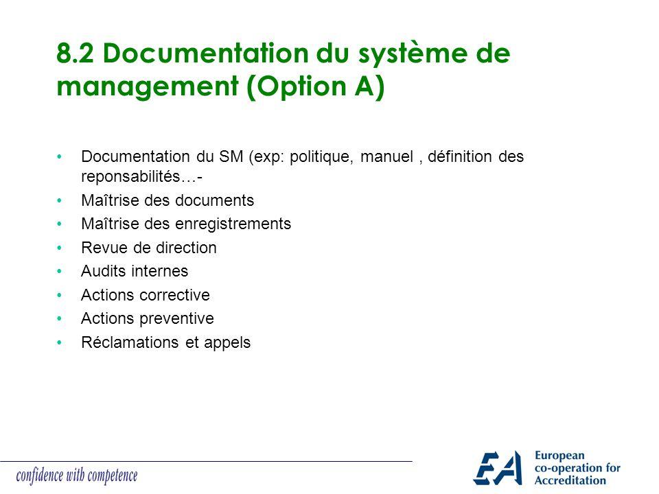 8.2 Documentation du système de management (Option A) Documentation du SM (exp: politique, manuel, définition des reponsabilités…- Maîtrise des docume