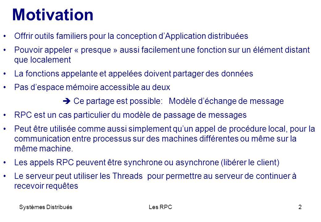 Systèmes DistribuésLes RPC2 Motivation Offrir outils familiers pour la conception dApplication distribuées Pouvoir appeler « presque » aussi facilemen