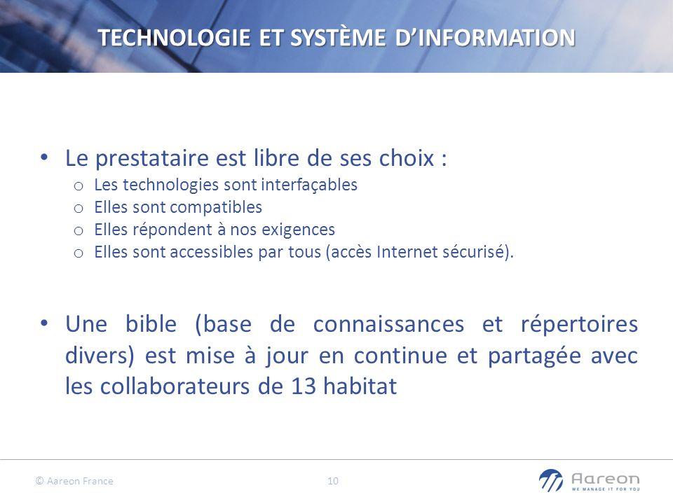 © Aareon France 10 TECHNOLOGIE ET SYSTÈME DINFORMATION Le prestataire est libre de ses choix : o Les technologies sont interfaçables o Elles sont comp