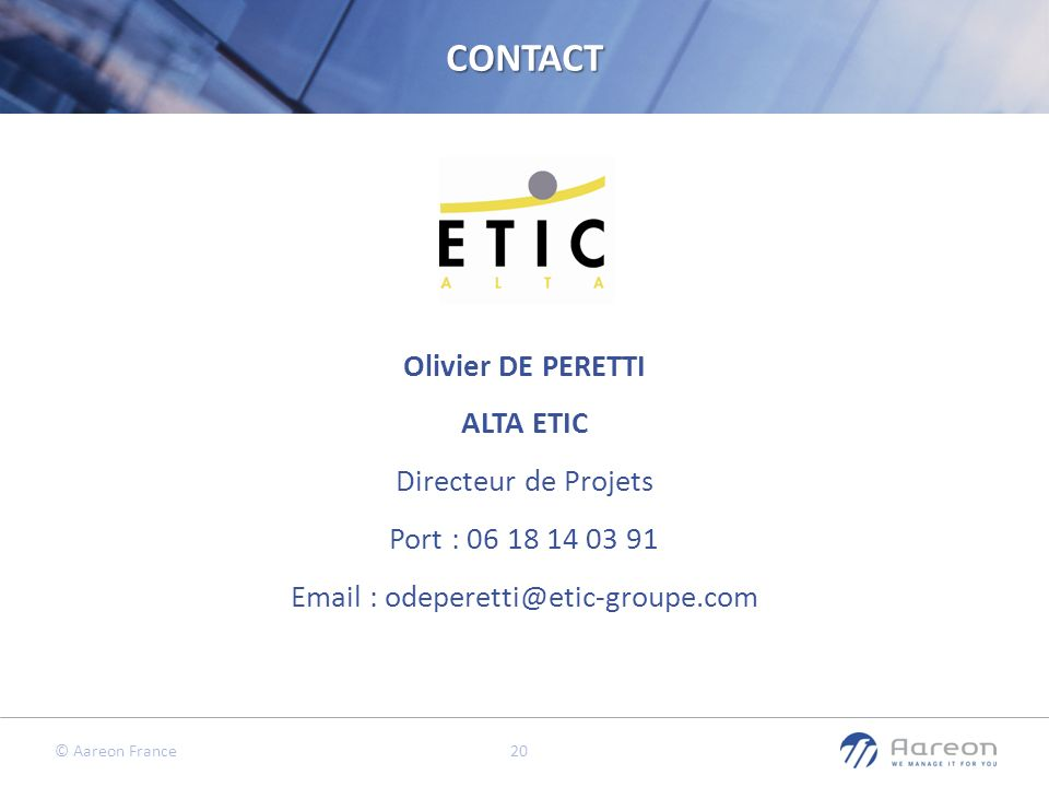 © Aareon France 20 Olivier DE PERETTI ALTA ETIC Directeur de Projets Port : 06 18 14 03 91 Email : odeperetti@etic-groupe.comCONTACT