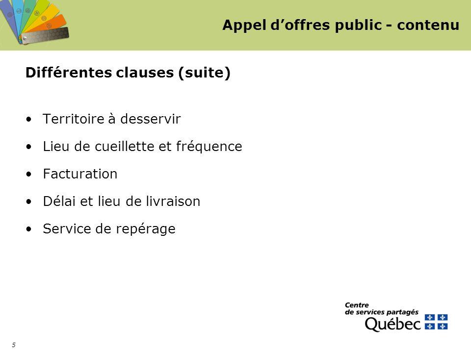 5 Appel doffres public - contenu Différentes clauses (suite) Territoire à desservir Lieu de cueillette et fréquence Facturation Délai et lieu de livraison Service de repérage