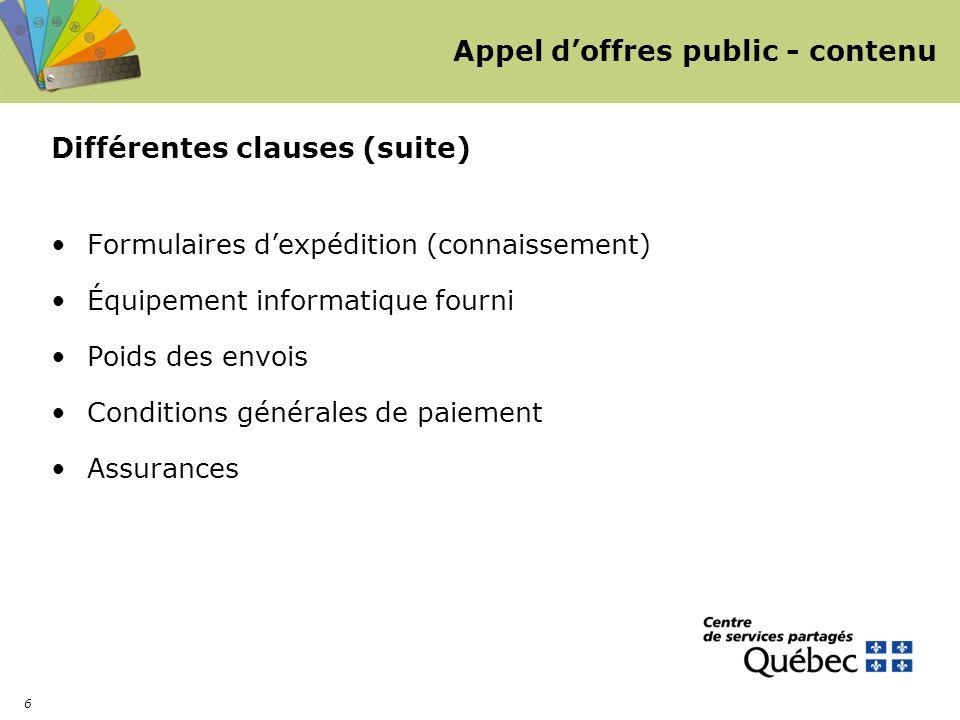 6 Appel doffres public - contenu Différentes clauses (suite) Formulaires dexpédition (connaissement) Équipement informatique fourni Poids des envois C