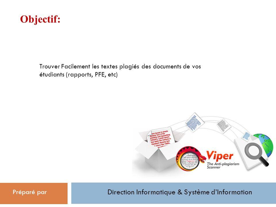 Objectif: Préparé par Direction Informatique & Système dInformation Trouver Facilement les textes plagiés des documents de vos étudiants (rapports, PFE, etc)