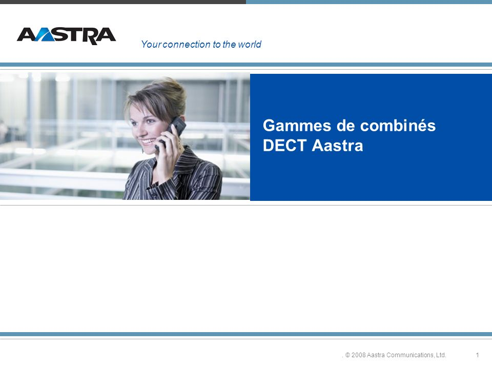 1. © 2008 Aastra Communications, Ltd. Gammes de combinés DECT Aastra Your connection to the world