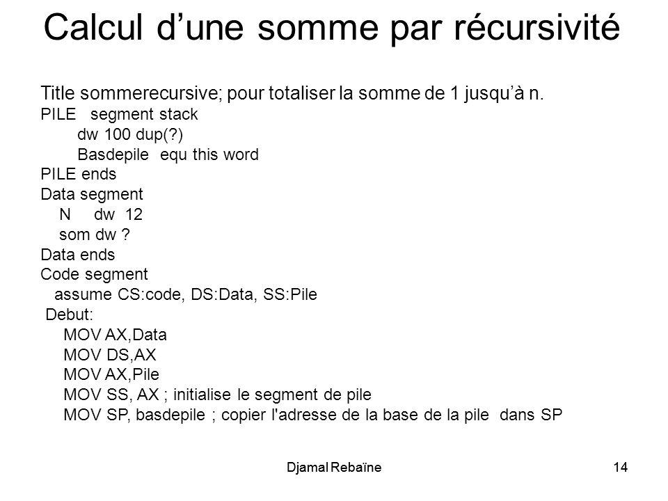 Djamal Rebaïne14Djamal Rebaïne14 Calcul dune somme par récursivité Title sommerecursive; pour totaliser la somme de 1 jusquà n. PILE segment stack dw