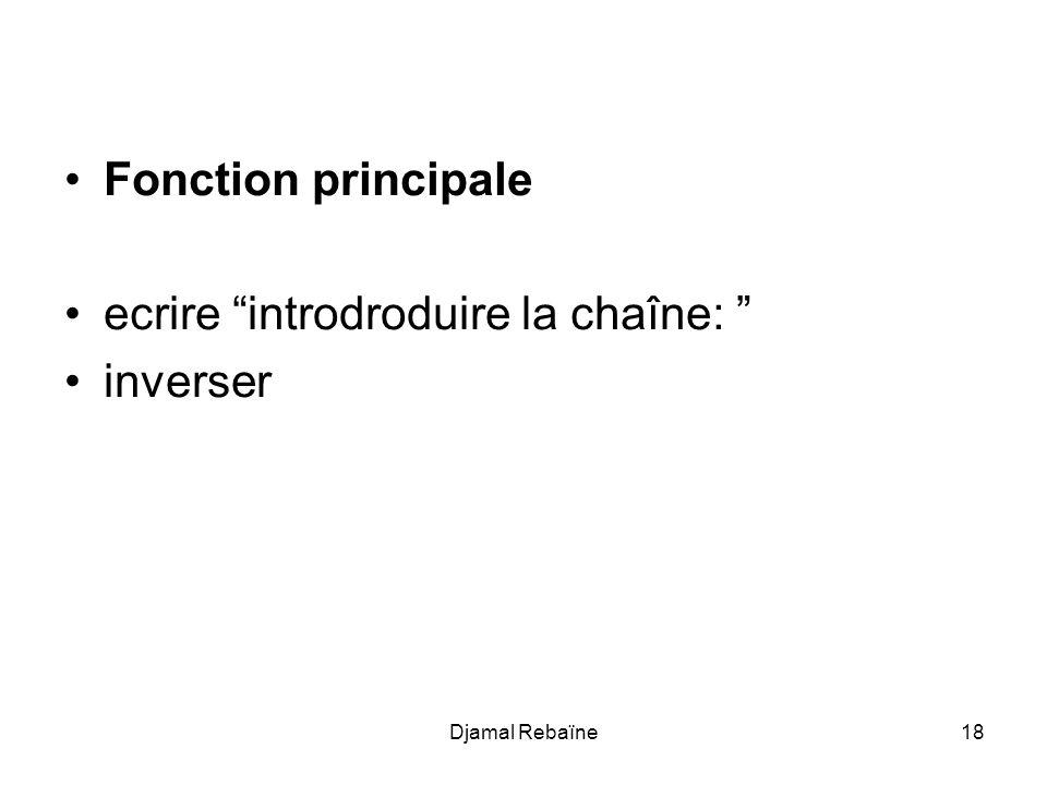 Djamal Rebaïne18 Fonction principale ecrire introdroduire la chaîne: inverser