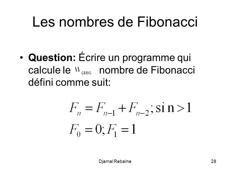 Djamal Rebaïne28 Les nombres de Fibonacci Question: Écrire un programme qui calcule le nombre de Fibonacci défini comme suit: