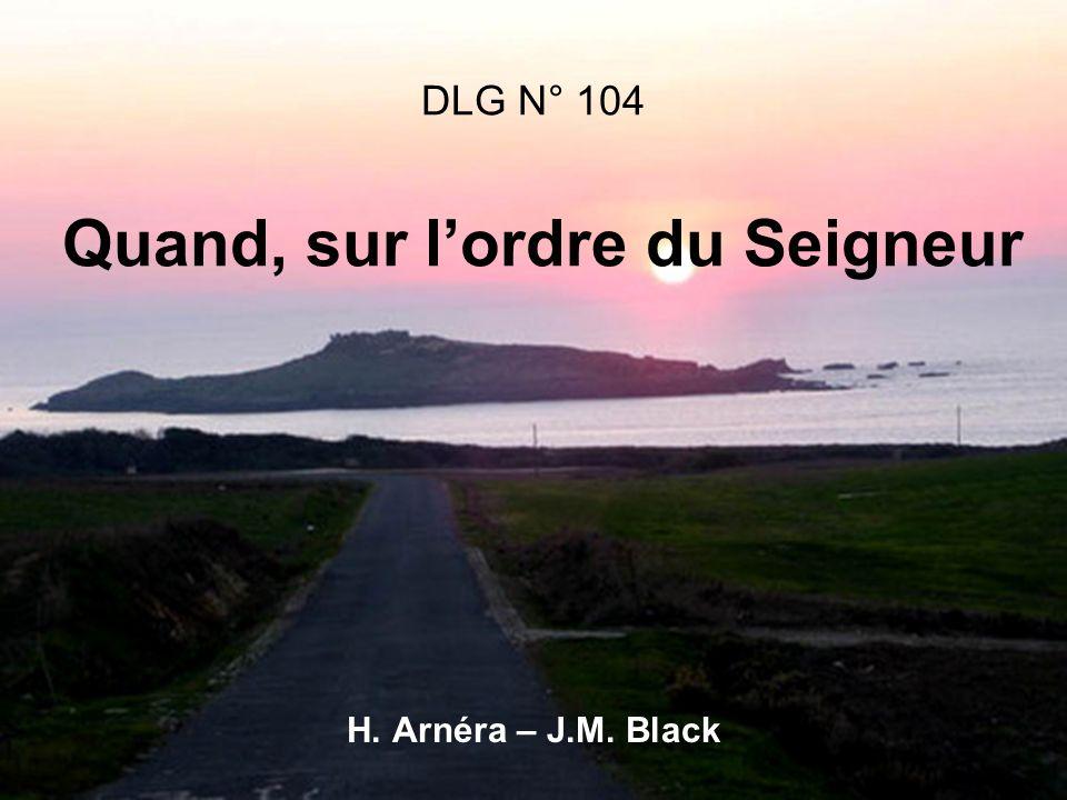 DLG N° 104 Quand, sur lordre du Seigneur H. Arnéra – J.M. Black