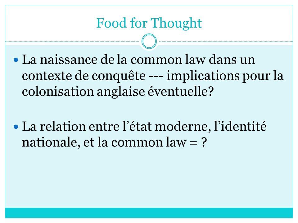 Food for Thought La naissance de la common law dans un contexte de conquête --- implications pour la colonisation anglaise éventuelle.