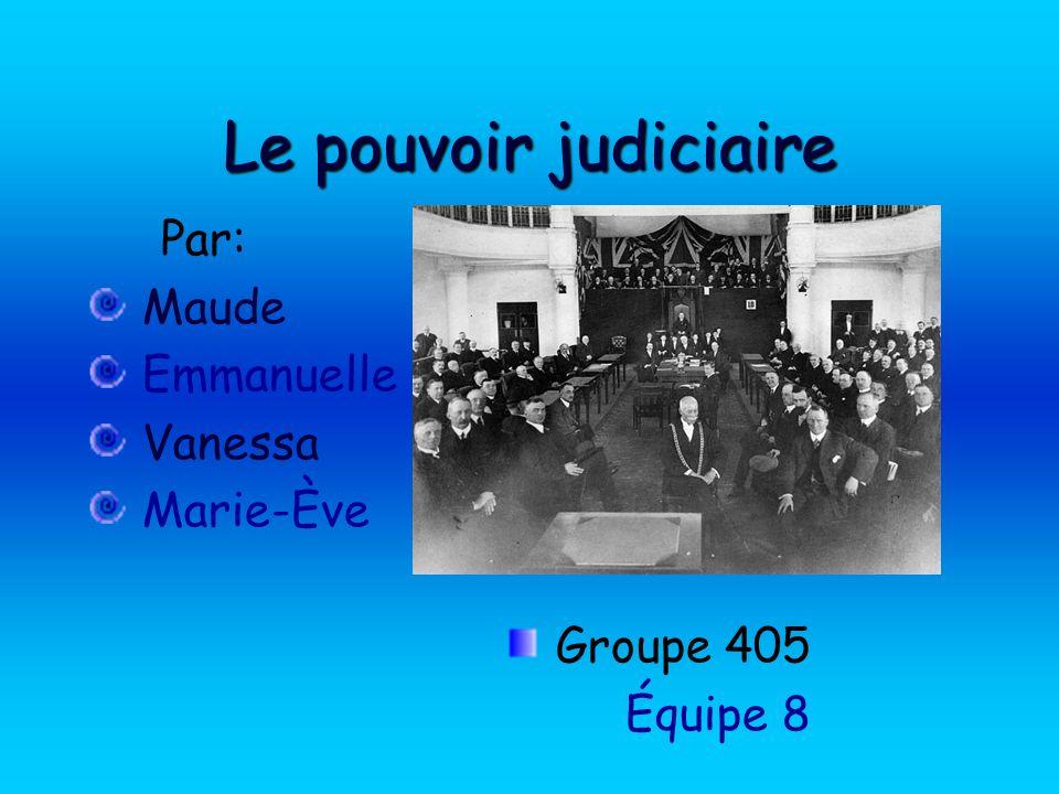 Le pouvoir judiciaire Par: Maude Emmanuelle Vanessa Marie-Ève Groupe 405 Équipe 8