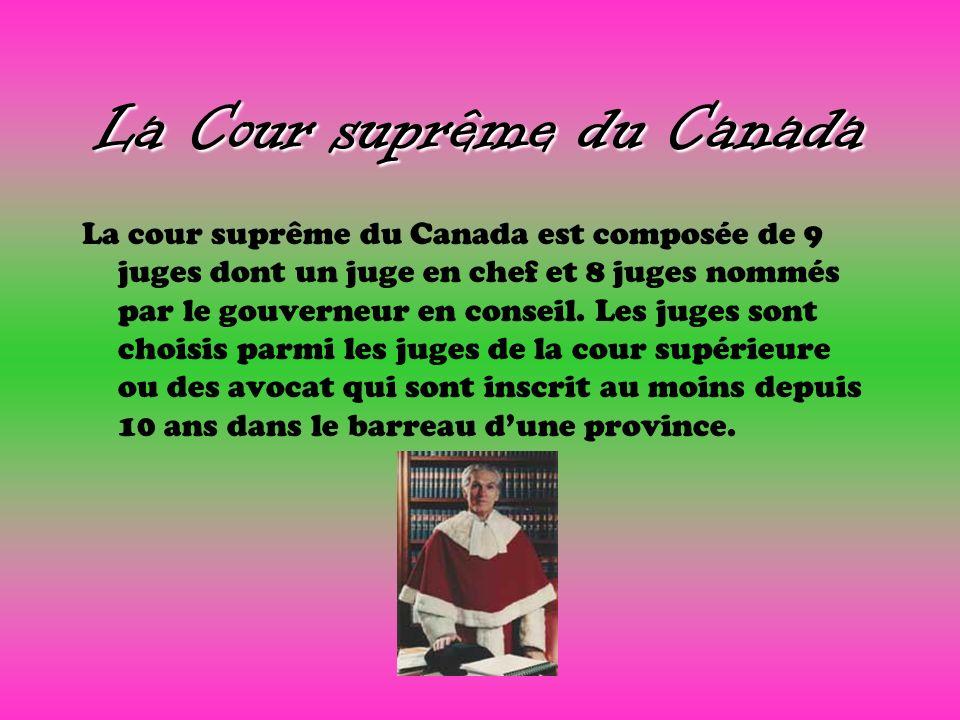 La Cour suprême du Canada La cour suprême du Canada est composée de 9 juges dont un juge en chef et 8 juges nommés par le gouverneur en conseil. Les j