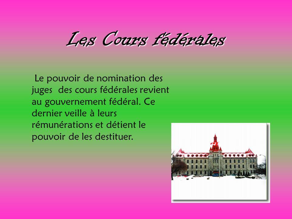 Les Cours fédérales Le pouvoir de nomination des juges des cours fédérales revient au gouvernement fédéral. Ce dernier veille à leurs rémunérations et