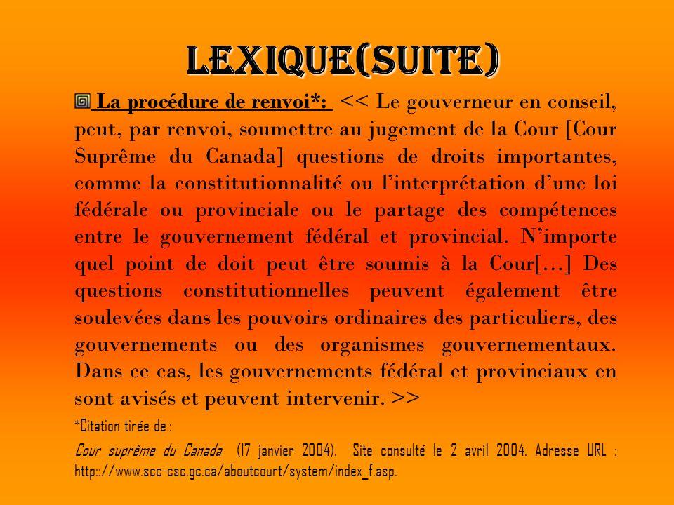 Lexique(suite) La procédure de renvoi*: > * Citation tirée de : Cour suprême du Canada (17 janvier 2004). Site consulté le 2 avril 2004. Adresse URL :