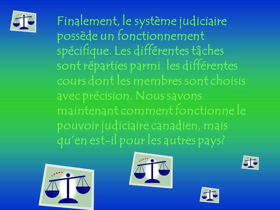 Finalement, le système judiciaire possède un fonctionnement spécifique. Les différentes tâches sont réparties parmi les différentes cours dont les mem