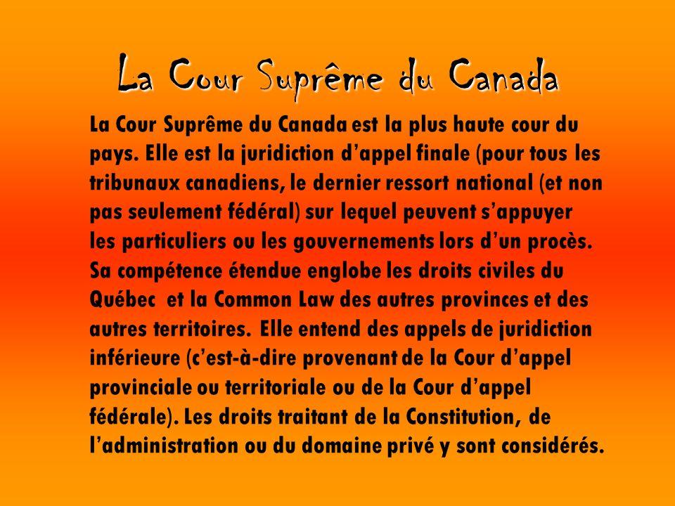 La Cour Suprême du Canada La Cour Suprême du Canada est la plus haute cour du pays. Elle est la juridiction dappel finale (pour tous les tribunaux can