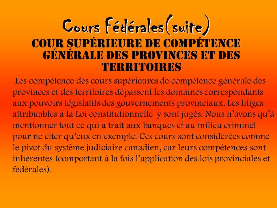 Cours Fédérales(suite) Cour supérieure de compétence générale des provinces et des territoires Les compétence des cours supérieures de compétence géné