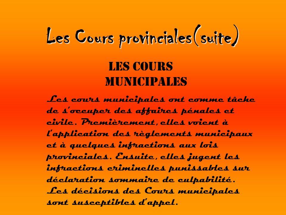 Les Cours provinciales(suite) Les Cours municipales Les cours municipales ont comme tâche de soccuper des affaires pénales et civile. Premièrement, el