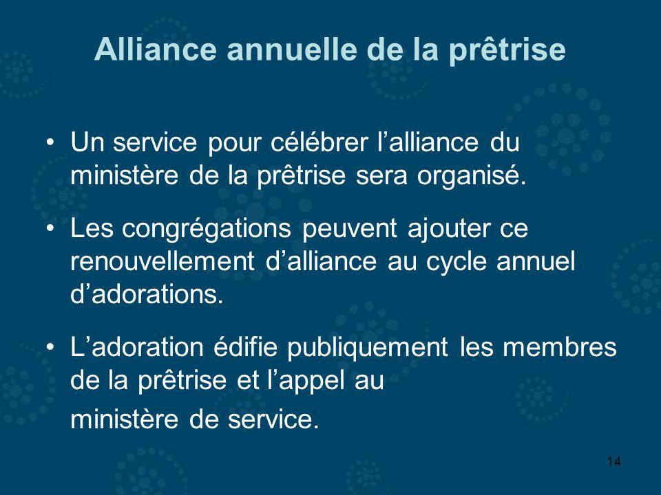 14 Alliance annuelle de la prêtrise Un service pour célébrer lalliance du ministère de la prêtrise sera organisé. Les congrégations peuvent ajouter ce
