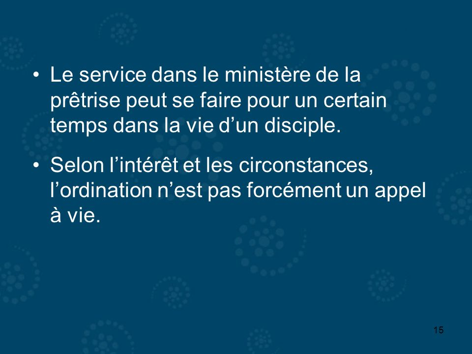 15 Le service dans le ministère de la prêtrise peut se faire pour un certain temps dans la vie dun disciple. Selon lintérêt et les circonstances, lord