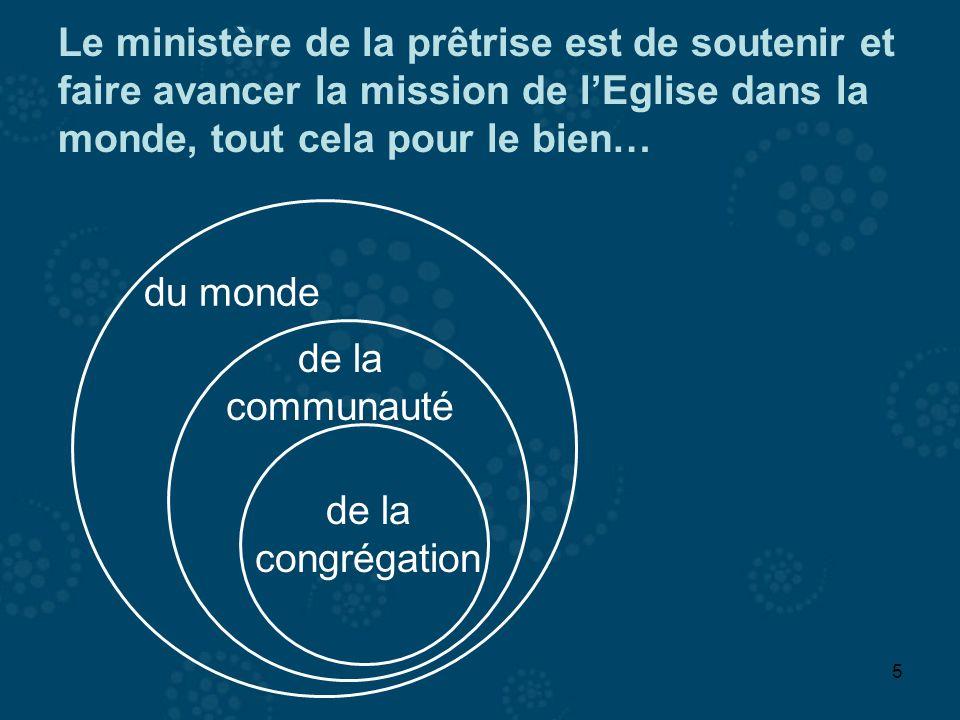 5 Le ministère de la prêtrise est de soutenir et faire avancer la mission de lEglise dans la monde, tout cela pour le bien… de la congrégation de la c