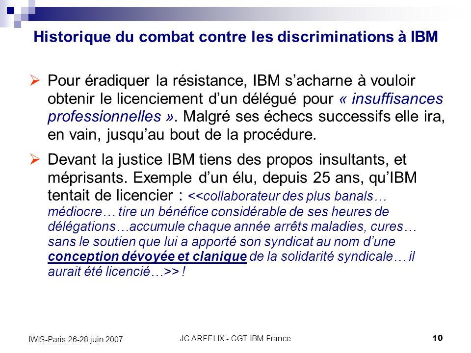JC ARFELIX - CGT IBM France10 IWIS-Paris 26-28 juin 2007 Pour éradiquer la résistance, IBM sacharne à vouloir obtenir le licenciement dun délégué pour