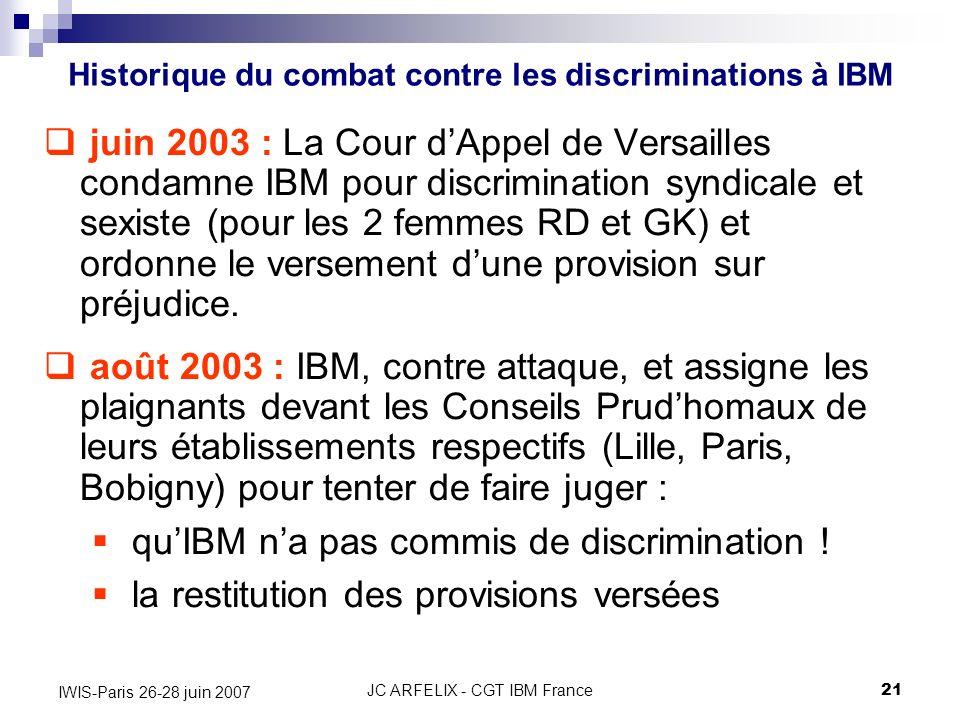 JC ARFELIX - CGT IBM France21 IWIS-Paris 26-28 juin 2007 juin 2003 : La Cour dAppel de Versailles condamne IBM pour discrimination syndicale et sexist
