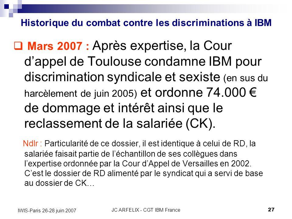 JC ARFELIX - CGT IBM France27 IWIS-Paris 26-28 juin 2007 Mars 2007 : Après expertise, la Cour dappel de Toulouse condamne IBM pour discrimination synd