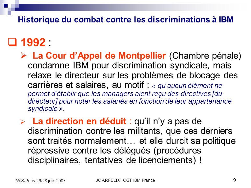 JC ARFELIX - CGT IBM France9 IWIS-Paris 26-28 juin 2007 1992 : La Cour dAppel de Montpellier (Chambre pénale) condamne IBM pour discrimination syndica