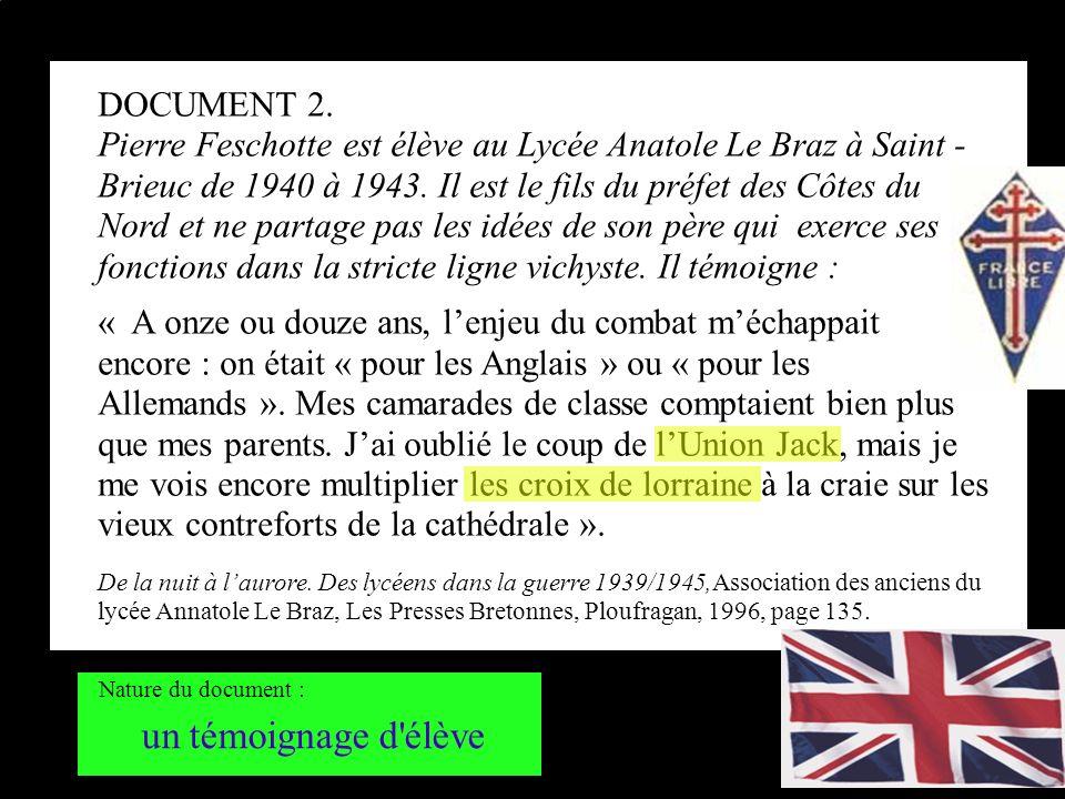 DOCUMENT 2. Pierre Feschotte est élève au Lycée Anatole Le Braz à Saint - Brieuc de 1940 à 1943. Il est le fils du préfet des Côtes du Nord et ne part