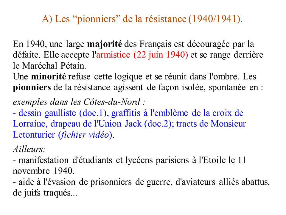A) Les pionniers de la résistance (1940/1941). En 1940, une large majorité des Français est découragée par la défaite. Elle accepte l'armistice (22 ju