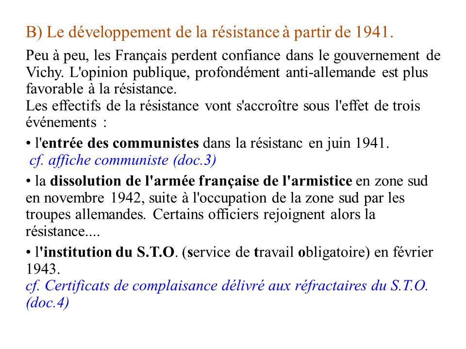 B) Le développement de la résistance à partir de 1941. Peu à peu, les Français perdent confiance dans le gouvernement de Vichy. L'opinion publique, pr