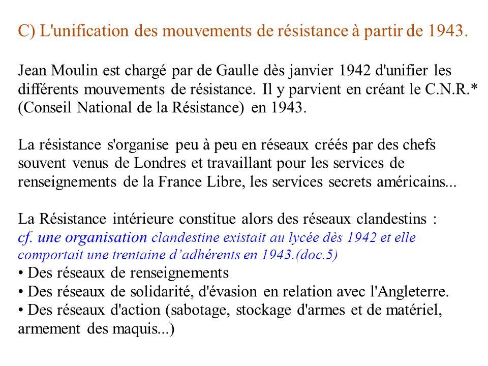 C) L'unification des mouvements de résistance à partir de 1943. Jean Moulin est chargé par de Gaulle dès janvier 1942 d'unifier les différents mouveme