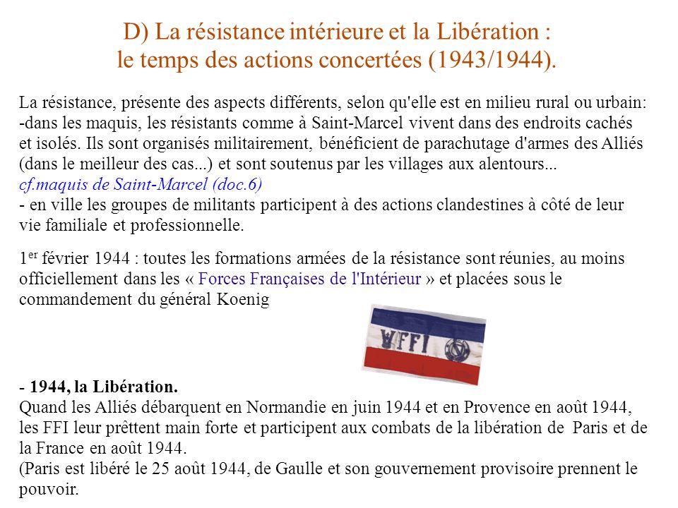 D) La résistance intérieure et la Libération : le temps des actions concertées (1943/1944). La résistance, présente des aspects différents, selon qu'e