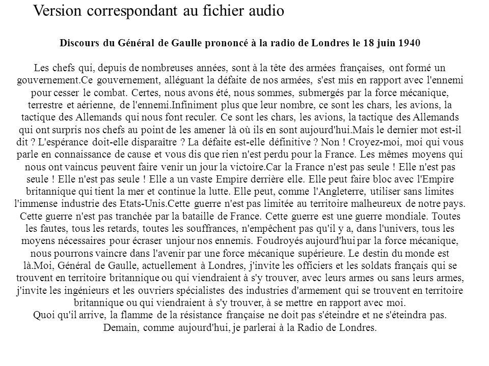 Discours du Général de Gaulle prononcé à la radio de Londres le 18 juin 1940 Les chefs qui, depuis de nombreuses années, sont à la tête des armées fra