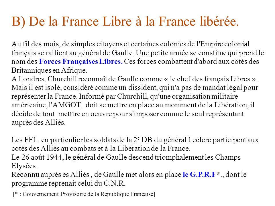B) De la France Libre à la France libérée. Au fil des mois, de simples citoyens et certaines colonies de l'Empire colonial français se rallient au gén
