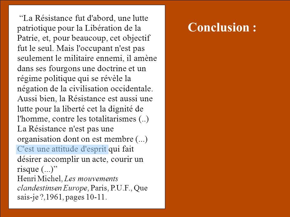 La Résistance fut d'abord, une lutte patriotique pour la Libération de la Patrie, et, pour beaucoup, cet objectif fut le seul. Mais l'occupant n'est p
