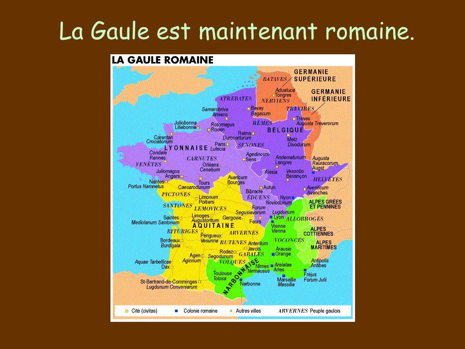 La Gaule est maintenant romaine.