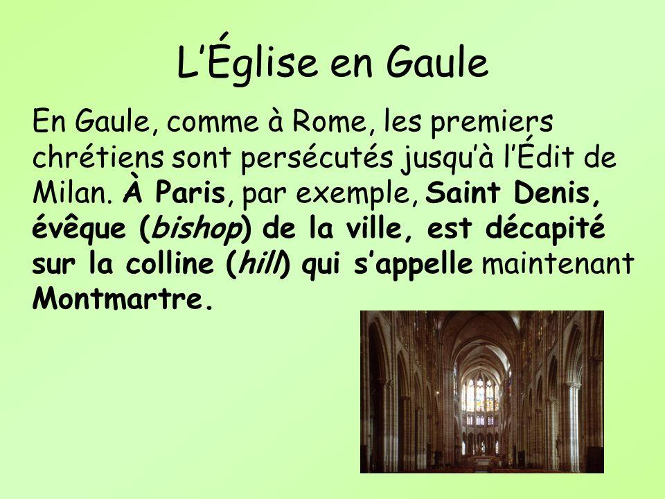 LÉglise en Gaule En Gaule, comme à Rome, les premiers chrétiens sont persécutés jusquà lÉdit de Milan. À Paris, par exemple, Saint Denis, évêque (bish