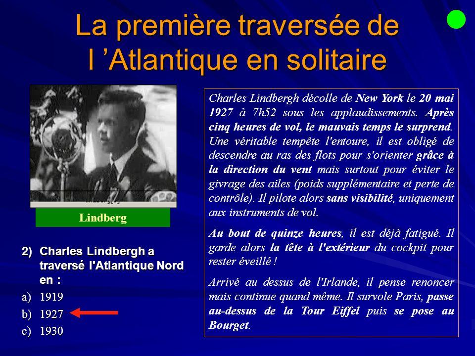 2)Charles Lindbergh a traversé l Atlantique Nord en : a)1919 b)1927 c)1930 La première traversée de l Atlantique en solitaire Charles Lindbergh décolle de New York le 20 mai 1927 à 7h52 sous les applaudissements.